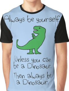 Always Be Yourself, Unless You Can Be A Dinosaur Graphic T-Shirt