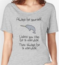 Always Be Yourself, Unless You Can Be A Narwhal Women's Relaxed Fit T-Shirt