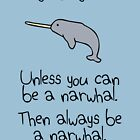 Always Be Yourself, Unless You Can Be A Narwhal by jezkemp