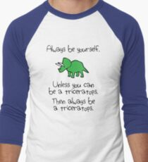 Always Be Yourself, Unless You Can Be A Triceratops Men's Baseball ¾ T-Shirt