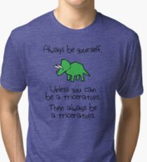 Always Be Yourself, Unless You Can Be A Triceratops Tri-blend T-Shirt