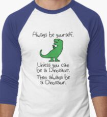 Always Be Yourself, Unless You Can Be A Dinosaur Men's Baseball ¾ T-Shirt