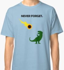 Never Forget (Dinosaurs) Classic T-Shirt