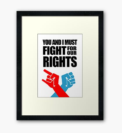 You And I Must Fight For Our Rights Framed Print