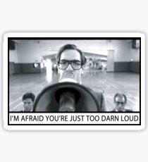 Too Darn Loud Sticker