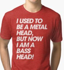I Used To Be A MetalHead, But Now I Am A Basshead Tri-blend T-Shirt