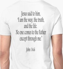 Jesus, Scripture, 'I am the way, the truth, and the life.  No one comes to the Father except through me.' John 14:6. Black on White T-Shirt