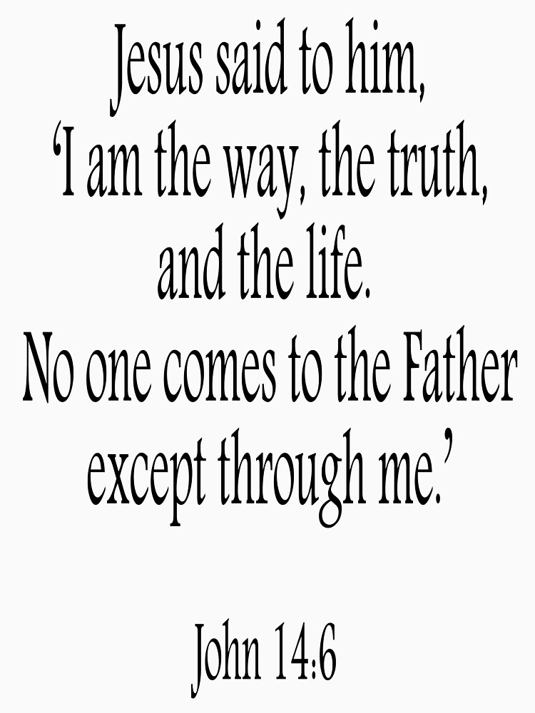 Jesus, 'I am the way, the truth, and the life. No one comes to the ...