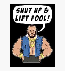 Mr T Shut Up & Lift Fool Gym Fitness Motivation Photographic Print