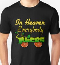 In Heaven Everybody Juices Unisex T-Shirt