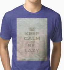 Keep Calm And Be Lazy Tri-blend T-Shirt