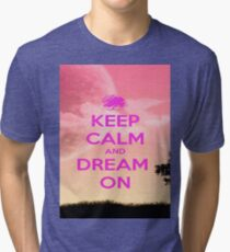 Keep Calm And Dream On Tri-blend T-Shirt