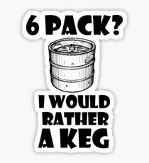 6 Pack? I'd rather a Keg Sticker