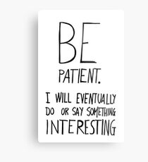 Be patient I will eventually do or say something interesting Metal Print