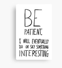 Be patient I will eventually do or say something interesting Canvas Print