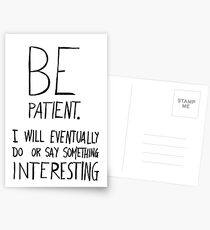 Be patient I will eventually do or say something interesting Postcards
