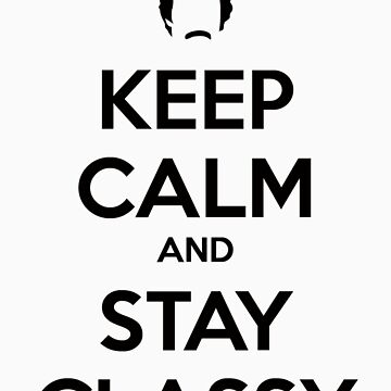 KEEP CALM AND STAY CLASSY by slexii