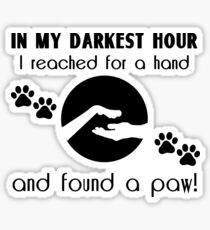 In my Darkest Hour I Reached for a Paw Sticker