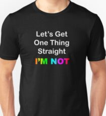 Let's Get One Thing Straight...I'm Not T-Shirt