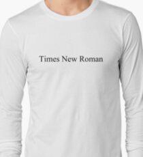 Times New Roman Long Sleeve T-Shirt
