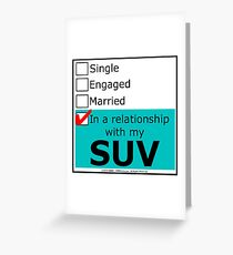 In A Relationship With My SUV Greeting Card