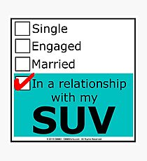 In A Relationship With My SUV Photographic Print