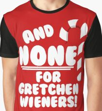And NONE For Gretchen Wieners! - Mean Girls Christmas Graphic T-Shirt