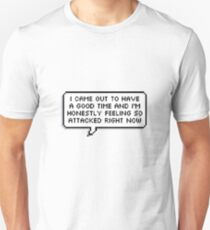 I Came Out To Have A Good Time And I'm Honestly Feeling So Attacked Right Now T-Shirt