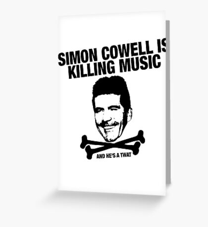 Simon Cowell Is Killing Music Greeting Card
