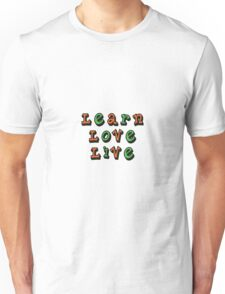 Learn Love Live Unisex T-Shirt