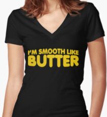 I'm Smooth Like Butter Women's Fitted V-Neck T-Shirt