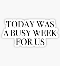 today was a busy week for us Sticker