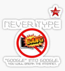 I.T HERO - Never Type Google.. Sticker