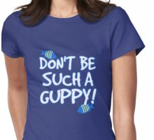Don't be such a guppy! Womens Fitted T-Shirt