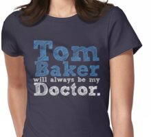 Tom Baker will always be my Doctor Womens Fitted T-Shirt