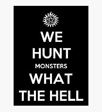 We Hunt Monsters What The Hell Photographic Print