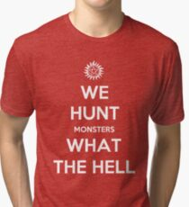 We Hunt Monsters What The Hell Tri-blend T-Shirt