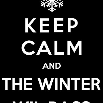 Keep Calm And The Winter Will Pass by Miltossavvides