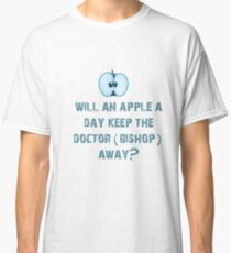 Will an apple a day keep the doctor (Bishop) away? Classic T-Shirt