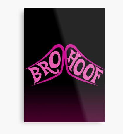BROHOOF! Metal Print