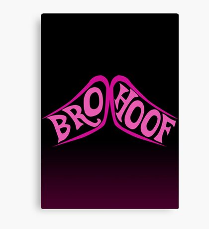 BROHOOF! Canvas Print