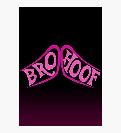 BROHOOF! Photographic Print
