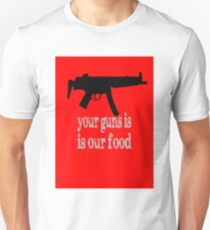 Your Guns is Our Food T-Shirt