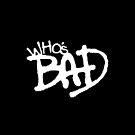 """Who's Bad"" White on Black Design by TalkThatTalk"