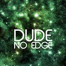 Dude! No Edge by rhaneysaurus