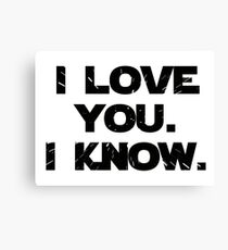 I Love You. I Know.  Canvas Print