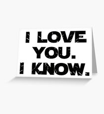 I Love You. I Know.  Greeting Card