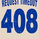 Team shirt - 408 Request Timeout, blue letters by JRon