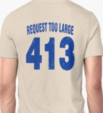 Team shirt - 413 Request Too Large, blue letters Unisex T-Shirt