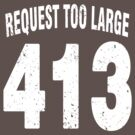 Team shirt - 413 Request Too Large, white letters by JRon